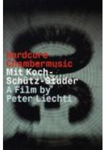Koch/Stchutz/Studer - Hardcore Chambermusic (DVD)